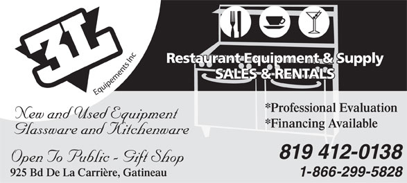 Equipment 3L (819-777-9614) - Annonce illustrée======= - Equipements Inc *Professional ofessional Evaluation New and Used EquipmentNew and Us qp *Financing Available Glassware and Kitchenware 412-0138819 Open To Public - Gift Shop 925 Bd De La Carrière, Gatineau 1-866-299-5828 Restaurant Equipment & Supply taurant Equipment & S SALES & RENTALS SATANR& S &SALES & RENTALSS LEELASSALES&RENTAS&RENS&R