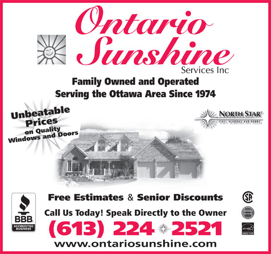 Ontario Sunshine Services Inc (613-224-2521) - Annonce illustrée======= - Family Owned and Operated Serving the Ottawa Area Since 1974 ORTH TAR Free Estimates & Senior Discounts Call Us Today! Speak Directly to the Owner ENERGY STAR (613) 224  2521 www.ontariosunshine.com Ontario Ontario Family Owned and Operated Serving the Ottawa Area Since 1974 ORTH TAR Free Estimates & Senior Discounts Call Us Today! Speak Directly to the Owner ENERGY STAR (613) 224  2521 www.ontariosunshine.com