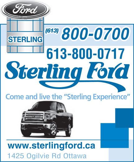 Sterling Ford Sales (613-741-3720) - Display Ad - (613) 800-0700 613-800-0717 Come and live the  Sterling Experience www.sterlingford.ca 1425 Ogilvie Rd Ottawa