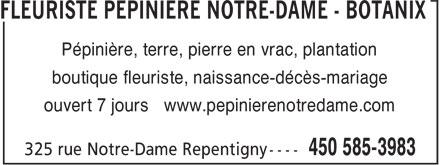 Fleuriste Pépinière Notre Dame Botanix (450-585-3983) - Annonce illustrée======= - Pépinière, terre, pierre en vrac, plantation boutique fleuriste, naissance-décès-mariage ouvert 7 jours www.pepinierenotredame.com