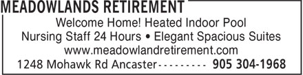 Meadowlands Retirement (905-304-1968) - Display Ad - Welcome Home! Heated Indoor Pool Nursing Staff 24 Hours • Elegant Spacious Suites www.meadowlandretirement.com