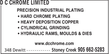 D C Chrome Limited (905-662-5283) - Display Ad - PRECISION INDUSTRIAL PLATING • HARD CHROME PLATING • HEAVY DEPOSITION COPPER • CYLINDRICAL GRINDING • HYDRAULIC RAMS, MOULDS & DIES www.dcchrome.com