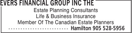 The Evers Financial Group Inc (905-528-5956) - Annonce illustrée======= - Estate Planning Consultants Life & Business Insurance Member Of The Canadian Estate Planners Estate Planning Consultants Life & Business Insurance Member Of The Canadian Estate Planners