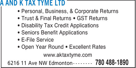 A And K Tax Tyme Ltd (780-488-1890) - Annonce illustrée======= - • Personal, Business, & Corporate Returns • Trust & Final Returns • GST Returns • Disability Tax Credit Applications • Seniors Benefit Applications • E-File Service • Open Year Round • Excellent Rates www.aktaxtyme.com • Personal, Business, & Corporate Returns • Trust & Final Returns • GST Returns • Disability Tax Credit Applications • Seniors Benefit Applications • E-File Service • Open Year Round • Excellent Rates www.aktaxtyme.com