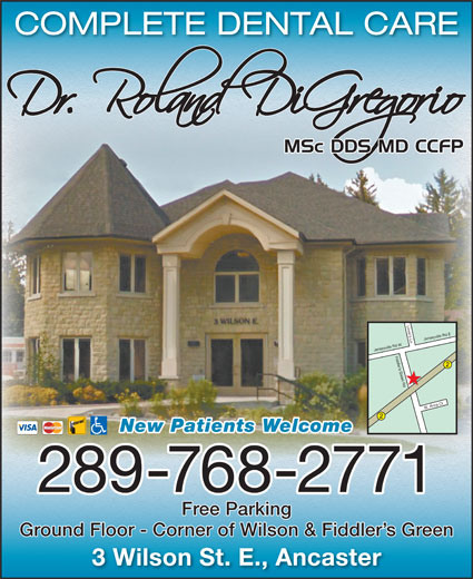 DiGregorio Roland Dr (905-304-8937) - Display Ad - COMPLETE DENTAL CARE Lover s Ln Fiddler s Green Rd Jerseyville Rd WSt. Anns Ct Jerseyville Rd E New Patients Welcome 289-768-2771 Free Parking Ground Floor - Corner of Wilson & Fiddler s Green 3 Wilson St. E., Ancaster
