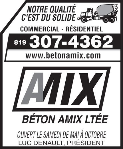 Béton AMIX (819-682-9550) - Annonce illustrée======= - NOTRE QUALITÉ C'EST DU SOLIDE COMMERCIAL - RÉSIDENTIEL 819 307-4362 www.betonamix.com BÉTON AMIX LTÉE OUVERT LE SAMEDI DE MAI À OCTOBRE LUC DENAULT, PRÉSIDENT