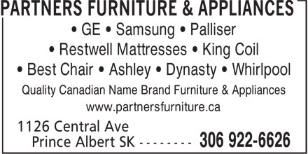 Partners Furniture & Appliances (306-922-6626) - Display Ad - • GE • Samsung • Palliser • Restwell Mattresses • King Coil • Best Chair • Ashley • Dynasty • Whirlpool Quality Canadian Name Brand Furniture & Appliances www.partnersfurniture.ca • GE • Samsung • Palliser • Restwell Mattresses • King Coil • Best Chair • Ashley • Dynasty • Whirlpool Quality Canadian Name Brand Furniture & Appliances www.partnersfurniture.ca