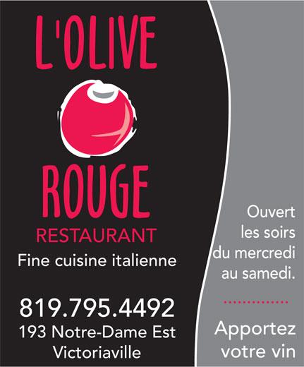 Restaurant Olive Rouge (L') (819-795-4492) - Annonce illustrée======= - Ouvert les soirs RESTAURANT du mercredi Fine cuisine italienne au samedi. .............. 819.795.4492 Apportez 193 Notre-Dame Est votre vin Victoriaville