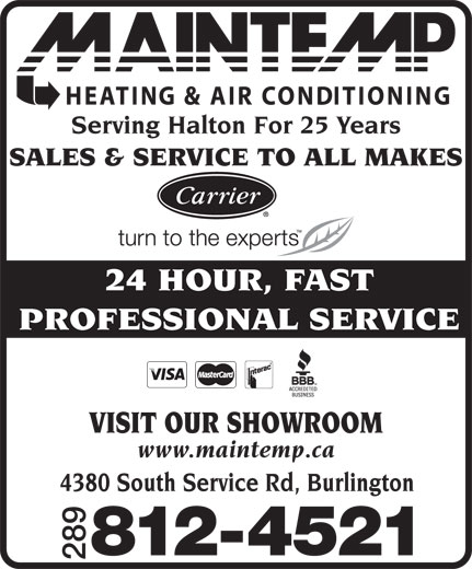 Maintemp Heating & Air Conditioning (905-681-1515) - Annonce illustrée======= - Serving Halton For 25 Years SALES & SERVICE TO ALL MAKES 24 HOUR, FAST PROFESSIONAL SERVICE VISIT OUR SHOWROOM www.maintemp.ca 4380 South Service Rd, Burlington 812-4521 289