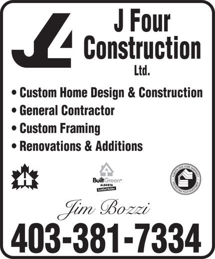 J 4 Construction Ltd (403-381-7334) - Annonce illustrée======= - J Four Ltd. Construction Custom Home Design & Construction General Contractor Custom Framing Renovations & Additions Jim Bozzi 403-381-7334