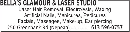 Bella's Glamour & Laser Studio (613-596-0757) - Display Ad - Laser Hair Removal, Electrolysis, Waxing Artificial Nails, Manicures, Pedicures Facials, Massages, Make-up, Ear piercing