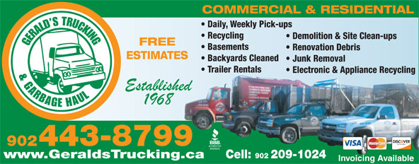 Gerald's Trucking (902-443-8799) - Annonce illustrée======= - Recycling Demolition & Site Clean-ups Basements FREE Renovation Debris ESTIMATES Daily, Weekly Pick-ups COMMERCIAL & RESIDENTIAL Backyards Cleaned Junk Removal Trailer Rentals Electronic & Appliance Recycling 902443-8799 www.GeraldsTrucking.ca Cell: 902 209-1024 Invoicing Available