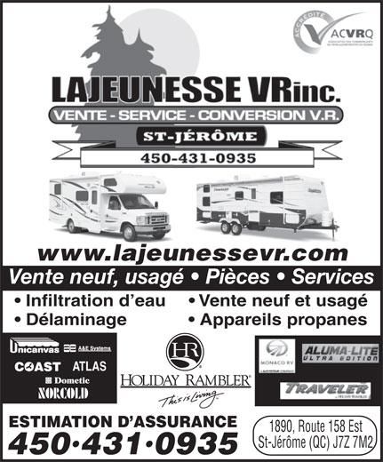 Lajeunesse VR Inc (450-431-0935) - Annonce illustrée======= - 4504310935 www.lajeunessevr.com Vente neuf, usagé   Pièces   Services Infiltration d eau   Vente neuf et usagé Délaminage Appareils propanes ATLAS ESTIMATION D ASSURANCE 1890, Route 158 Est St-Jérôme (QC) J7Z 7M2