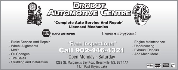 """Drobot Automotive (902-446-4321) - Display Ad - ROBOT ROBOT UTOMOTIVE CENTRE AUTOMOTIVEENTRE """"Complete Auto Service And Repair"""" Licensed Mechanics NAPA AUTOPRO - Brake Service And Repair - Engine Maintenance Free Inspections - Wheel Alignments - Undercoating - MVI s - Exhaust Repairs Call 902-446-4321ll902446432 - Oil Changes - And Much More... Open Monday - Saturday - Tire Sales - Studding and Installation 1282 St. Margaret s Bay Road Beechville, NS, B3T 1A7 1 km Past Bayers Lake"""