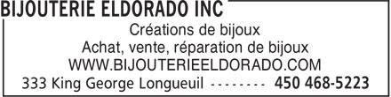 Bijouterie Eldorado Inc (450-468-5223) - Annonce illustrée======= - WWW.BIJOUTERIEELDORADO.COM Créations de bijoux Achat, vente, réparation de bijoux WWW.BIJOUTERIEELDORADO.COM Créations de bijoux Achat, vente, réparation de bijoux