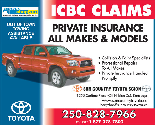 Sun Country Toyota (250-828-7966) - Display Ad - VALET Accredited Collision Repairs & Valet Service OUT OF TOWN TOWING PRIVATE INSURANCE ASSISTANCE AVAILABLE ALL MAKES & MODELS Collision & Paint Specialists Professional Repairs To All Makes Private Insurance Handled Promptly 1355 Cariboo Place (Off Hillside Dr.), Kamloops www.suncountrytoyota.ca 250-828-7966 TOLL FREE 1 877-378-7800