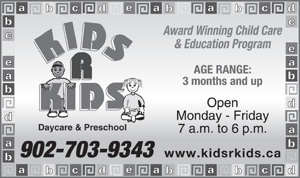Kids R Kids Daycare & Preschool (902-450-5437) - Display Ad - Award Winning Child Care & Education Program AGE RANGE: 3 months and up Open Monday - Friday Daycare & Preschool 7 a.m. to 6 p.m. 902-703-9343 www.kidsrkids.ca