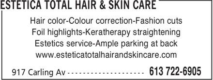 Estetica Total Hair & Skin Care (613-722-6905) - Display Ad - Foil highlights-Keratherapy straightening Estetics service-Ample parking at back www.esteticatotalhairandskincare.com Hair color-Colour correction-Fashion cuts