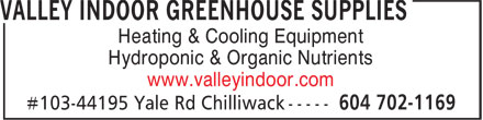 Valley Indoor Greenhouse Supplies (604-702-1169) - Display Ad - Heating & Cooling Equipment Hydroponic & Organic Nutrients www.valleyindoor.com