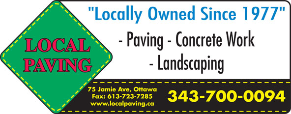 "Local Paving (613-723-7283) - Annonce illustrée======= - - Paving - Concrete Work - Landscaping 75 Jamie Ave, Ottawa Fax: 613-723-7285 343-700-0094 www.localpaving.ca ""Locally Owned Since 1977"""