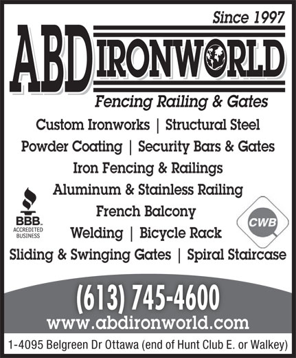 ABD IronWorld Fencing Railing & Gates (613-745-4600) - Annonce illustrée======= - Since 1997 IRONWORLD ABD Fencing Railing & Gates Custom Ironworks Structural Steel Powder Coating Security Bars & Gates Iron Fencing & Railings Aluminum & Stainless Railing French Balcony Welding Bicycle Rack Sliding & Swinging Gates Spiral Staircase (613) 745-4600 www.abdironworld.com 1-4095 Belgreen Dr Ottawa (end of Hunt Club E. or Walkey) Since 1997 IRONWORLD ABD Fencing Railing & Gates Custom Ironworks Structural Steel Powder Coating Security Bars & Gates Iron Fencing & Railings Aluminum & Stainless Railing French Balcony Welding Bicycle Rack Sliding & Swinging Gates Spiral Staircase (613) 745-4600 www.abdironworld.com 1-4095 Belgreen Dr Ottawa (end of Hunt Club E. or Walkey)