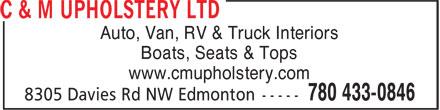 C & M Upholstery Ltd (780-433-0846) - Display Ad - Auto, Van, RV & Truck Interiors Boats, Seats & Tops www.cmupholstery.com