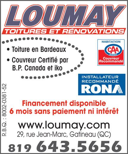 Loumay Toitures et Rénovations (819-643-5656) - Annonce illustrée======= - TOITURES ET RENOVATIONS Toiture en Bardeaux Couvreur Recommandé Couvreur Certifié par B.P. Canada et iko Financement disponible 6 mois sans paiement ni intérêt www.loumay.com R.B.Q. : 8002-0381-5229, rue Jean-Marc, Gatineau (QC) 29, rue Jean-Marc, Gatineau (QC)