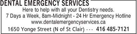 Dental Emergency Services (416-485-7121) - Display Ad - 7 Days a Week, 8am-Midnight - 24 Hr Emergency Hotline www.dentalemergencyservices.ca Here to help with all your Dentistry needs. 7 Days a Week, 8am-Midnight - 24 Hr Emergency Hotline www.dentalemergencyservices.ca Here to help with all your Dentistry needs.