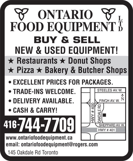 Ontario Food Equipment Ltd (416-744-7709) - Annonce illustrée======= - BUY & SELL NEW & USED EQUIPMENT! Restaurants     Donut Shops Pizza     Bakery & Butcher Shops EXCELLENT PRICES FOR PACKAGES. TRADE-INS WELCOME. DELIVERY AVAILABLE. CASH & CARRY! www.ontariofoodequipment.ca 145 Oakdale Rd Toronto NEW & USED EQUIPMENT! Restaurants     Donut Shops Pizza     Bakery & Butcher Shops EXCELLENT PRICES FOR PACKAGES. TRADE-INS WELCOME. DELIVERY AVAILABLE. CASH & CARRY! www.ontariofoodequipment.ca 145 Oakdale Rd Toronto BUY & SELL