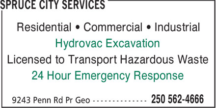 Spruce City Sanitary Services Ltd. (250-562-4666) - Annonce illustrée======= - Residential • Commercial • Industrial Hydrovac Excavation Licensed to Transport Hazardous Waste 24 Hour Emergency Response Residential • Commercial • Industrial Hydrovac Excavation Licensed to Transport Hazardous Waste 24 Hour Emergency Response