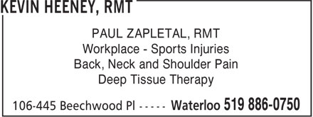 Kevin Heeney, RMT (519-886-0750) - Display Ad - Workplace - Sports Injuries Back, Neck and Shoulder Pain Deep Tissue Therapy PAUL ZAPLETAL, RMT