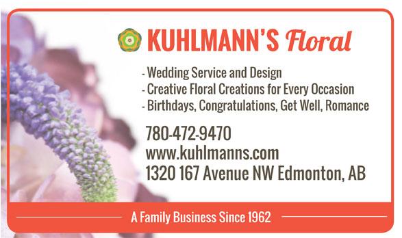 Kuhlmann's Floral (780-472-9470) - Annonce illustrée======= - KUHLMANN S - Wedding Service and Design - Creative Floral Creations for Every Occasion - Birthdays, Congratulations, Get Well, Romance 780-472-9470 www.kuhlmanns.com 1320 167 Avenue NW Edmonton, AB A Family Business Since 1962 KUHLMANN S - Wedding Service and Design - Creative Floral Creations for Every Occasion - Birthdays, Congratulations, Get Well, Romance 780-472-9470 www.kuhlmanns.com 1320 167 Avenue NW Edmonton, AB A Family Business Since 1962