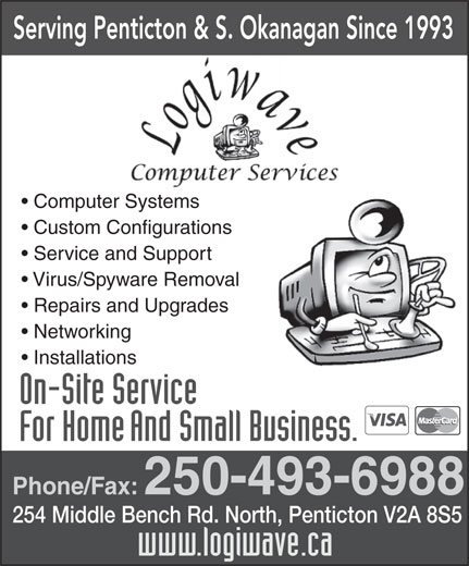 Logiwave Computers (250-493-6988) - Display Ad - Networking Installations Phone/Fax: 250-493-6988 254 Middle Bench Rd. North, Penticton V2A 8S5 Serving Penticton & S. Okanagan Since 1993 Computer Systems Custom Configurations Service and Support Virus/Spyware Removal Repairs and Upgrades