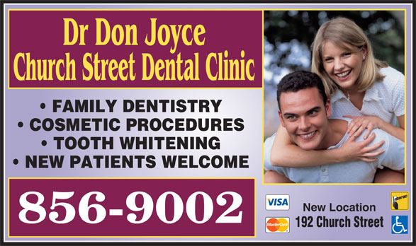Dr Don Joyce (506-856-9002) - Display Ad - Dr Don Joyce Church Street Dental Clinic FAMILY DENTISTRY COSMETIC PROCEDURES TOOTH WHITENING NEW PATIENTS WELCOME New Location 192 Church Street