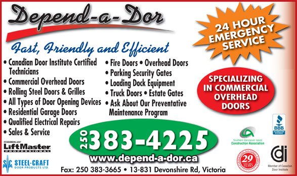 Depend-A-Dor Repairs & Installation Ltd (250-383-4225) - Annonce illustrée======= - 24 HOUR EMERGENCYSERVICE Fast, Friendly and Efficient Canadian Door Institute Certified Fire Doors   Overhead Doors Technicians Parking Security Gates SPECIALIZING Commercial Overhead Doors Loading Dock Equipment IN COMMERCIAL Rolling Steel Doors & Grilles Truck Doors   Estate Gates OVERHEAD All Types of Door Opening Devices Ask About Our Preventative DOORS Residential Garage Doors Maintenance Program Qualified Electrical Repairs Sales & Service Southern Vancouver Island Construction Association 383-4225 250 www.depend-a-dor.ca 29 Member of Canadian Door Institute Fax: 250 383-3665   13-831 Devonshire Rd, Victoria50 383-3665   13-831 Devonshire Rd, Vic 24 HOUR EMERGENCYSERVICE Fast, Friendly and Efficient Canadian Door Institute Certified Fire Doors   Overhead Doors Technicians Parking Security Gates SPECIALIZING Commercial Overhead Doors Loading Dock Equipment IN COMMERCIAL Rolling Steel Doors & Grilles Truck Doors   Estate Gates OVERHEAD All Types of Door Opening Devices Ask About Our Preventative DOORS Residential Garage Doors Maintenance Program Qualified Electrical Repairs Sales & Service Southern Vancouver Island Construction Association 383-4225 250 www.depend-a-dor.ca 29 Member of Canadian Door Institute Fax: 250 383-3665   13-831 Devonshire Rd, Victoria50 383-3665   13-831 Devonshire Rd, Vic
