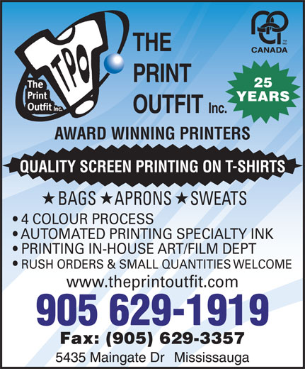 The Print Outfit Inc (905-629-1919) - Annonce illustrée======= - PRINT 25 YEARS OUTFIT Inc. AWARD WINNING PRINTERS QUALITY SCREEN PRINTING ON T-SHIRTS BAGS     APRONS     SWEATS 4 COLOUR PROCESS AUTOMATED PRINTING SPECIALTY INK PRINTING IN-HOUSE ART/FILM DEPT RUSH ORDERS & SMALL QUANTITIES WELCOME www.theprintoutfit.com THE