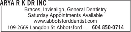 Dr R K Arya Inc (604-850-0714) - Display Ad - Braces, Invisalign, General Dentistry Saturday Appointments Available www.abbotsforddentist.com