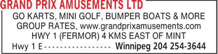 Grand Prix Amusements Ltd (204-254-3644) - Annonce illustrée======= - GO KARTS, MINI GOLF, BUMPER BOATS & MORE GROUP RATES, www.grandprixamusements.com HWY 1 (FERMOR) 4 KMS EAST OF MINT GO KARTS, MINI GOLF, BUMPER BOATS & MORE GROUP RATES, www.grandprixamusements.com HWY 1 (FERMOR) 4 KMS EAST OF MINT GO KARTS, MINI GOLF, BUMPER BOATS & MORE GROUP RATES, www.grandprixamusements.com HWY 1 (FERMOR) 4 KMS EAST OF MINT GO KARTS, MINI GOLF, BUMPER BOATS & MORE GROUP RATES, www.grandprixamusements.com HWY 1 (FERMOR) 4 KMS EAST OF MINT