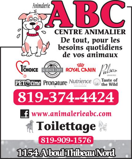 Centre Animalier ABC (819-374-4424) - Annonce illustrée======= - De tout, pour les besoins quotidiens de vos animaux 819-374-4424 www.animalerieabc.com Toilettage 819-909-1576 1154 A boul Thibeau Nord