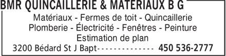BMR (450-536-2777) - Annonce illustrée======= - Matériaux - Fermes de toit - Quincaillerie Plomberie - Électricité - Fenêtres - Peinture Estimation de plan Matériaux - Fermes de toit - Quincaillerie Plomberie - Électricité - Fenêtres - Peinture Estimation de plan