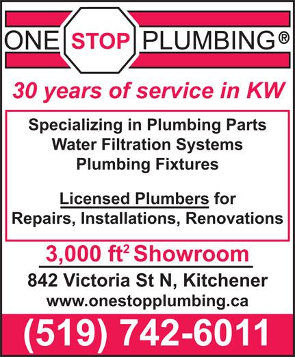 One Stop Plumbing (519-742-6011) - Display Ad - 30 years of service in KW Specializing in Plumbing Parts Water Filtration Systems Licensed Plumbers for Plumbing Fixtures 3,000 ftShowroom Repairs, Installations, Renovations (519) 742-6011 842 Victoria St N, Kitchener www.onestopplumbing.ca