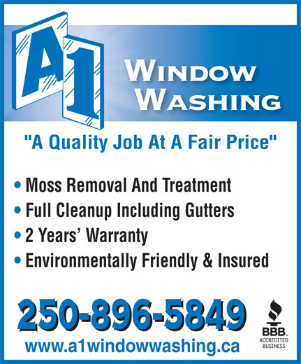 "A 1 Window Washing Inc (250-896-5849) - Display Ad - Environmentally Friendly & Insured www.a1windowwashing.ca ""A Quality Job At A Fair Price"" Moss Removal And Treatment Full Cleanup Including Gutters 2 Years  Warranty"