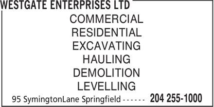 Westgate Enterprises Ltd (204-255-1000) - Annonce illustrée======= - COMMERCIAL RESIDENTIAL EXCAVATING HAULING DEMOLITION LEVELLING COMMERCIAL RESIDENTIAL EXCAVATING HAULING DEMOLITION LEVELLING