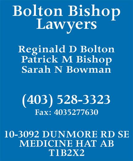 Bolton Bishop (403-528-3323) - Annonce illustrée======= - Bolton Bishop Lawyers Reginald D Bolton Patrick M Bishop Sarah N Bowman (403) 528-3323 Fax: 4035277630 10-3092 DUNMORE RD SE MEDICINE HAT AB T1B2X2