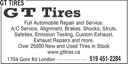 GT Tires (519-451-2284) - Display Ad - A/C Service, Alignment, Brakes, Shocks, Struts, Full Automobile Repair and Service. Safeties, Emission Testing, Custom Exhaust, Exhaust Repairs and more. Over 25000 New and Used Tires in Stock www.gttires.ca