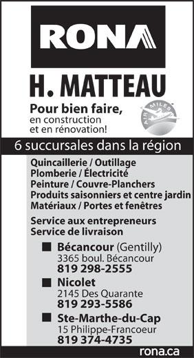 Rona (819-374-4735) - Display Ad - Pour bien faire, en construction et en rénovation! 6 succursales dans la région Quincaillerie / Outillage Plomberie / Électricité Matériaux / Portes et fenêtres Service aux entrepreneurs Service de livraison Bécancour (Gentilly) 3365 boul. Bécancour 819 298-2555 Nicolet 2145 Des Quarante 819 293-5586 Ste-Marthe-du-Cap 15 Philippe-Francoeur 819 374-4735 Peinture / Couvre-Planchers Produits saisonniers et centre jardin