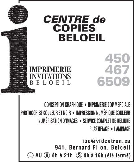 Invitations Beloeil (450-467-6509) - Annonce illustrée======= - CONCEPTION GRAPHIQUE     IMPRIMERIE COMMERCIALE PHOTOCOPIES COULEUR ET NOIR     IMPRESSION NUMÉRIQUE COULEUR NUMÉRISATION D IMAGES     SERVICE COMPLET DE RELIURE PLASTIFIAGE     LAMINAGE 941, Bernard Pilon, Beloeil L  AU  V  8h à 21h S  9h à 16h (été fermé)