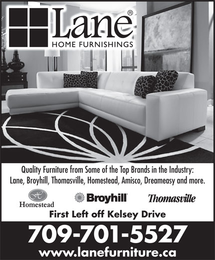 Lane Home Furnishings (709-576-2560) - Display Ad - Quality Furniture from Some of the Top Brands in the Industry: Lane, Broyhill, Thomasville, Homestead, Amisco, Dreameasy and more. First Left off Kelsey Drive 709-701-5527 www.lanefurniture.ca