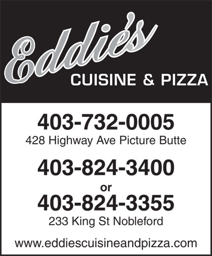Eddie's Cuisine and Pizza (403-732-0005) - Annonce illustrée======= - 428 Highway Ave Picture Butte 403-732-0005 CUISINE & PIZZA 403-824-3400 or 403-824-3355 233 King St Nobleford www.eddiescuisineandpizza.com