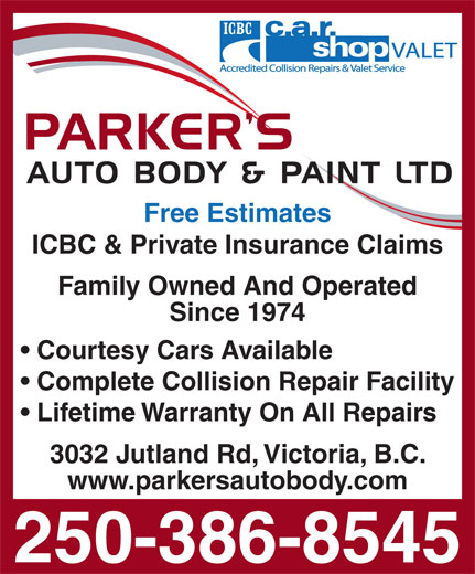 Parker's Auto Body & Paint Ltd (250-386-8545) - Display Ad - Free Estimates ICBC & Private Insurance Claims Family Owned And Operated Since 1974 Courtesy Cars Available Complete Collision Repair Facility Lifetime Warranty On All Repairs 3032 Jutland Rd, Victoria, B.C. www.parkersautobody.com 250-386-8545